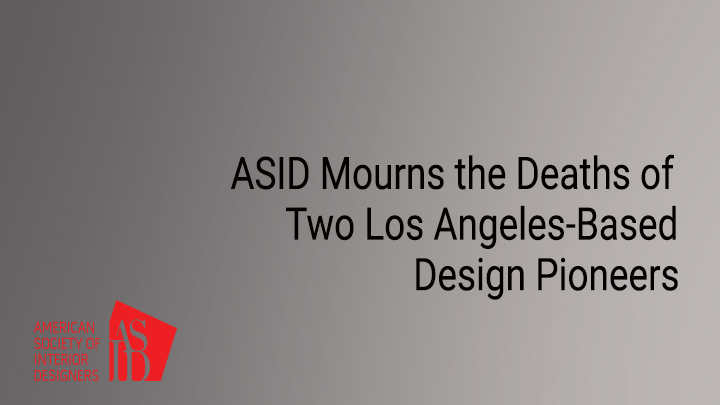 ASID Mourns the Death of Two Los Angeles-Based Design Pioneers